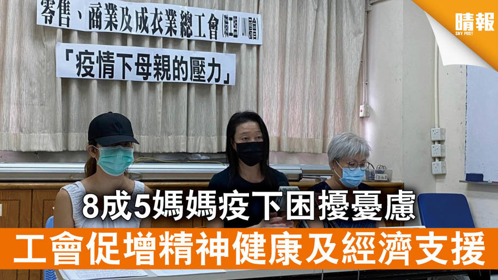 【新冠肺炎】8成5媽媽疫下困擾憂慮 工會促增精神健康及經濟支援