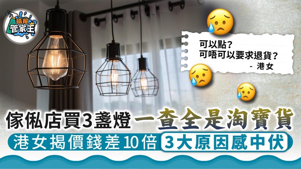 貴買平貨|傢俬店買3盞燈一查全是淘寶貨 港女揭價錢差10倍3大原因感中伏